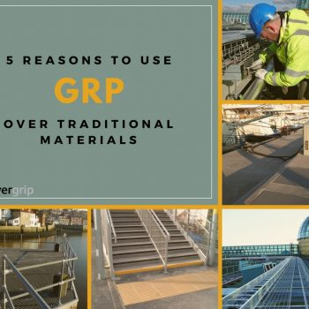 Evergrip Five Reasons to use Glass Reinforced Plastic over traditional materials